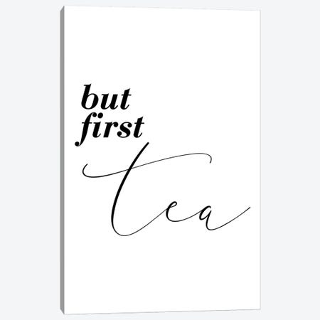 But First Tea Canvas Print #PXY114} by Pixy Paper Canvas Art Print