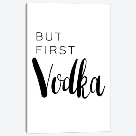 But First Vodka Canvas Print #PXY115} by Pixy Paper Art Print