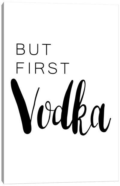 But First Vodka Canvas Art Print