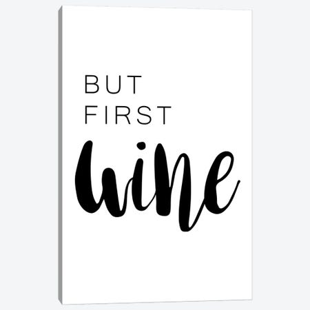 But First Wine  Canvas Print #PXY116} by Pixy Paper Canvas Art Print