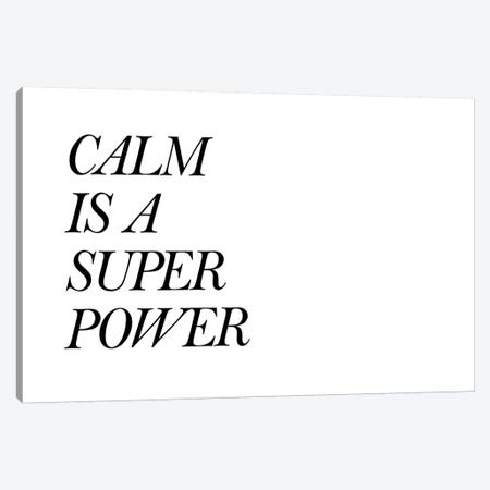 Calm Is A Super Power Canvas Print #PXY118} by Pixy Paper Canvas Artwork