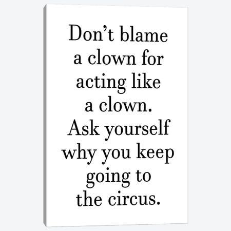 Dont Blame A Clown Canvas Print #PXY155} by Pixy Paper Canvas Print