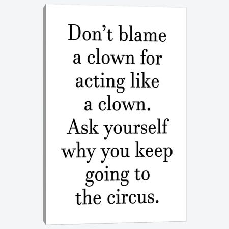 Dont Blame A Clown Canvas Print #PXY155} by Pixy Paper Canvas Print