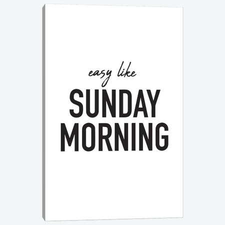 Easy Like Sunday Morning Canvas Print #PXY169} by Pixy Paper Art Print