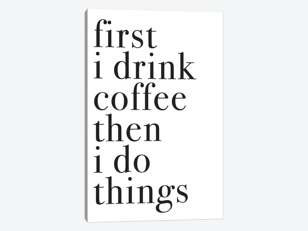 First I Drink Coffee Then I Do Things by Pixy Paper 1-piece Canvas Art