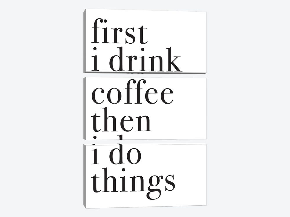 First I Drink Coffee Then I Do Things by Pixy Paper 3-piece Canvas Art