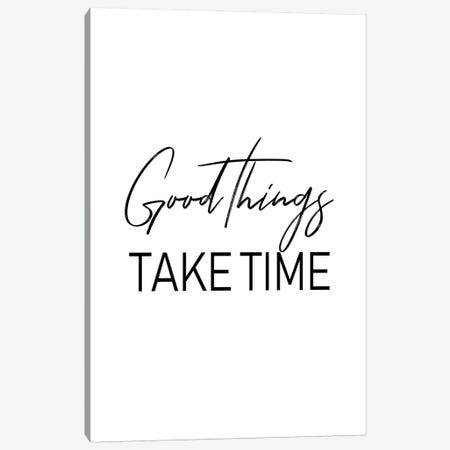 Good Things Take Time Canvas Print #PXY209} by Pixy Paper Canvas Wall Art