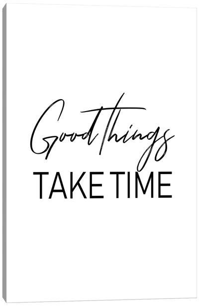 Good Things Take Time Canvas Art Print