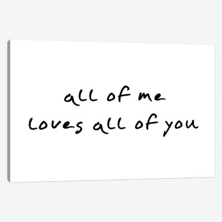 All Of Me Loves All Of You Canvas Print #PXY20} by Pixy Paper Canvas Art
