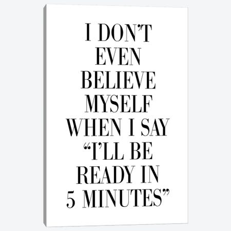 I Don't Believe Myself When I Say 5 Minutes Canvas Print #PXY236} by Pixy Paper Canvas Artwork