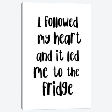 I Followed My Heart And It Led Me To The Fridge Canvas Print #PXY238} by Pixy Paper Canvas Art Print