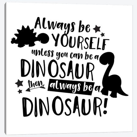 Always Be Yourself Unless You Can Be A Dinosaur Canvas Print #PXY23} by Pixy Paper Canvas Artwork