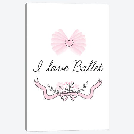 I Love Ballet Canvas Print #PXY243} by Pixy Paper Canvas Artwork