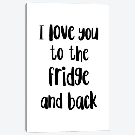 I Love You To The Fridge And Back Canvas Print #PXY244} by Pixy Paper Art Print