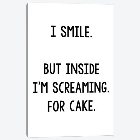 I Smile But Inside I'm Screaming For Cake Canvas Print #PXY246} by Pixy Paper Canvas Print