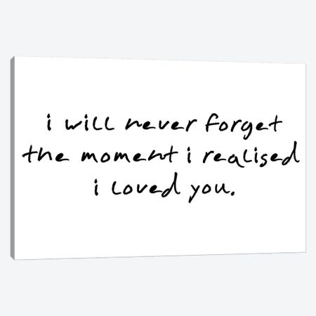 I Will Never Forget The Moment I Realised Canvas Print #PXY247} by Pixy Paper Canvas Print