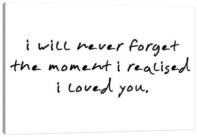 I Will Never Forget The Moment I Realised Canvas Art Print