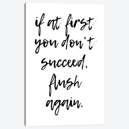 If At First You Dont Succeed Flush Again Canvas Print #PXY249} by Pixy Paper Canvas Art