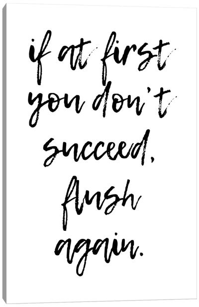 If At First You Dont Succeed Flush Again Canvas Art Print