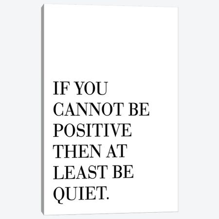 If You Cannot Be Positive Canvas Print #PXY250} by Pixy Paper Canvas Print