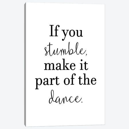 If You Stumble Make It Part Of The Dance Canvas Print #PXY251} by Pixy Paper Canvas Art Print