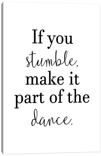 If You Stumble Make It Part Of The Dance Canvas Art Print