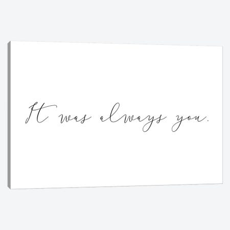 It Was Always You Canvas Print #PXY260} by Pixy Paper Canvas Art