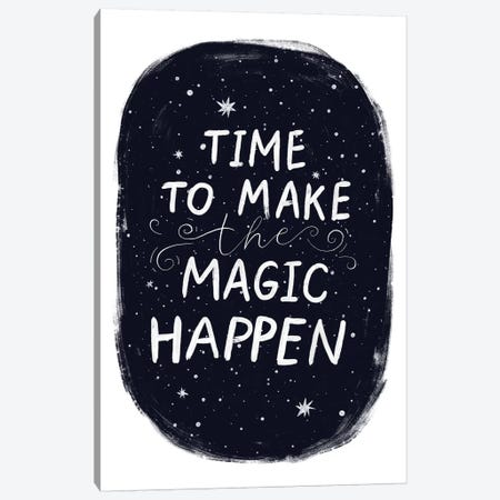 Its Time To Make Magic Happen Canvas Print #PXY262} by Pixy Paper Canvas Wall Art