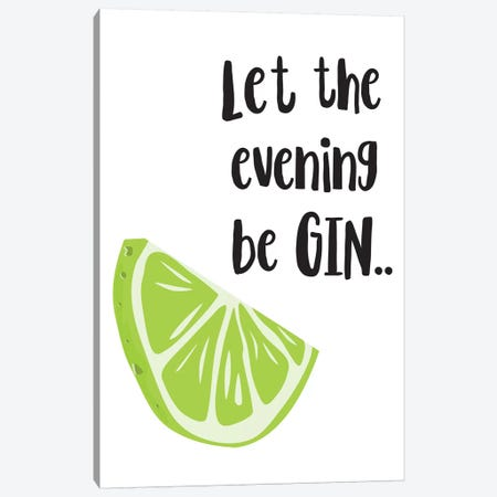 Let The Evening Be Gin Canvas Print #PXY289} by Pixy Paper Canvas Artwork