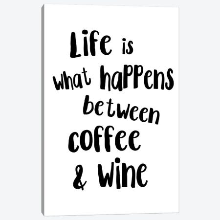 Life Is What Happens Between Coffee And Wine Canvas Print #PXY292} by Pixy Paper Art Print