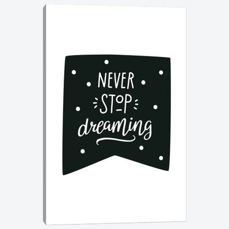 Never Stop Dreaming Flag Black Super Scandi Canvas Print #PXY367} by Pixy Paper Canvas Artwork