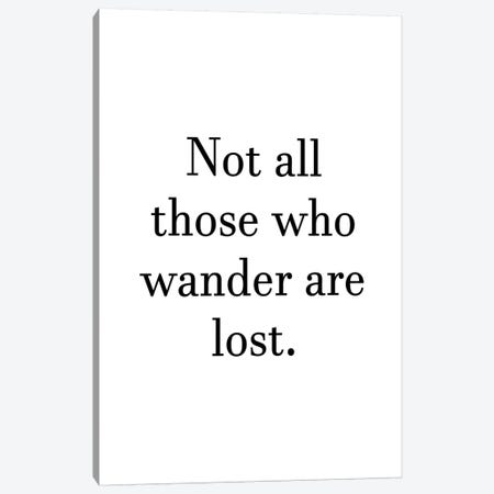 Not All Who Wanders Are Lost Text Canvas Print #PXY370} by Pixy Paper Canvas Art