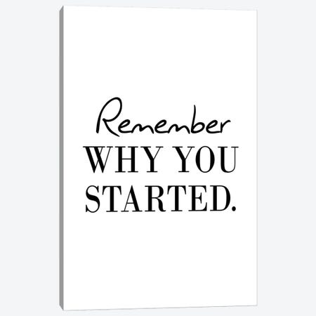 Remember Why You Started Canvas Print #PXY420} by Pixy Paper Canvas Wall Art
