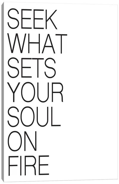 Seek What Sets Your Soul On Fire Canvas Art Print