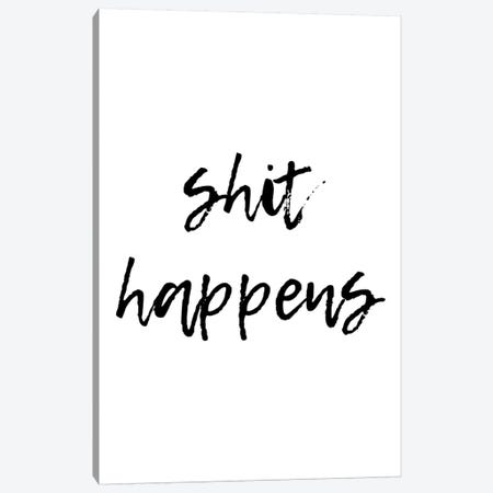Shit Happens Canvas Print #PXY445} by Pixy Paper Canvas Print