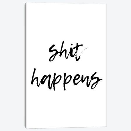 Shit Happens Canvas Print #PXY445} by Pixy Paper Canvas Print