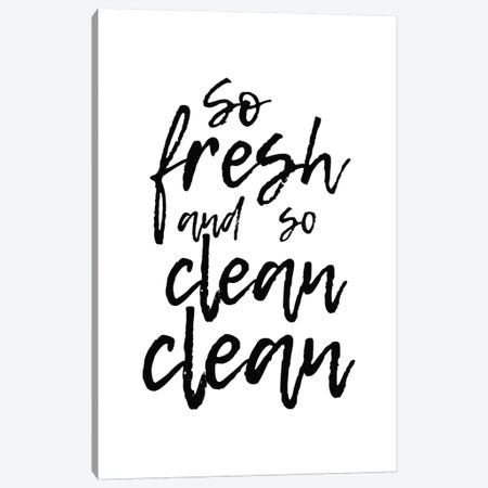 So Fresh And So Clean Clean Canvas Print #PXY450} by Pixy Paper Canvas Art Print