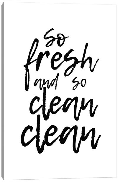 So Fresh And So Clean Clean Canvas Art Print