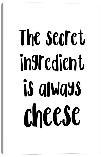 The Secret Ingredient Is Always Cheese Canvas Art Print