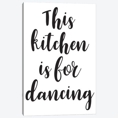 This Kitchen Is For Dancing Canvas Print #PXY484} by Pixy Paper Canvas Art Print