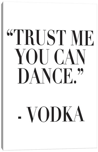 Trust Me You Can Dance Canvas Art Print