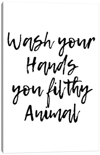 Wash Your Hands You Filthy Animal Canvas Art Print