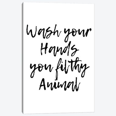 Wash Your Hands You Filthy Animal Canvas Print #PXY505} by Pixy Paper Canvas Artwork