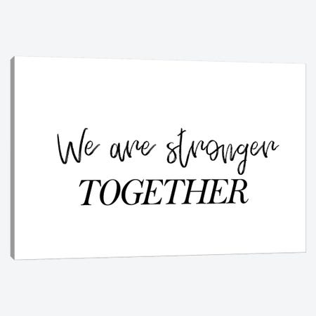We Are Stronger Together Canvas Print #PXY513} by Pixy Paper Canvas Art