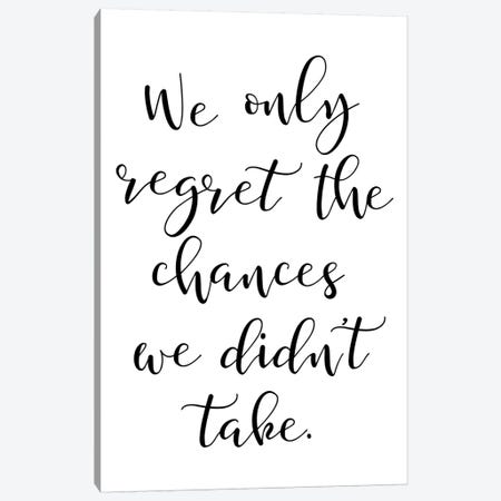 We Only Regret The Chances We Didnt Take Canvas Print #PXY514} by Pixy Paper Canvas Print