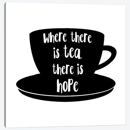 Where There Is Tea There Is Hope Landscape Canvas Print #PXY522} by Pixy Paper Canvas Art Print