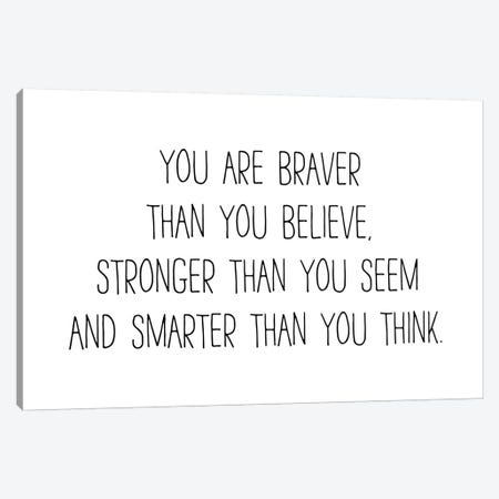 You Are Braver Than You Believe Canvas Print #PXY539} by Pixy Paper Canvas Artwork