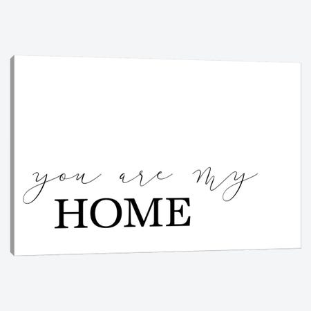 You Are My Home Canvas Print #PXY541} by Pixy Paper Art Print