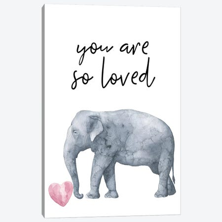 You Are So Loved Elephant Watercolour Canvas Print #PXY545} by Pixy Paper Canvas Artwork