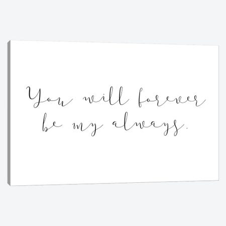 You Will Forever Be My Always Canvas Print #PXY552} by Pixy Paper Canvas Wall Art